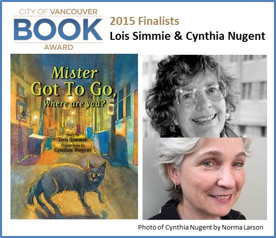 "2015 City of Vancouver Book Award Finalists Lois Simmie & Cynthia Nugent for "" Mister Got To Go, Where are you?"" published by Red Deer Press"