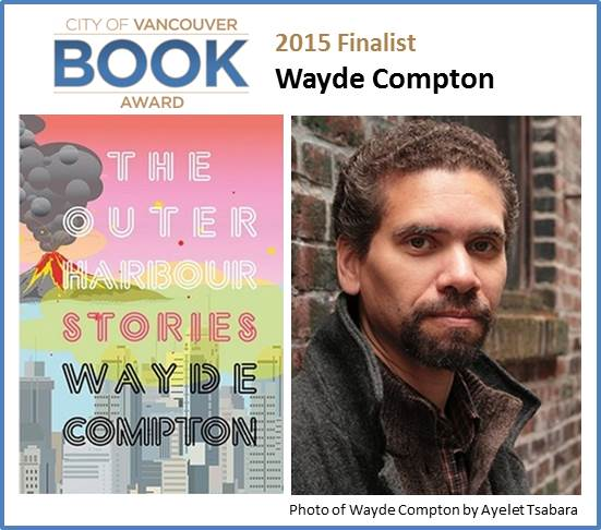 2015 City of Vancouver Book Award FinalistWayde Compton for